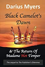 Black Camelot's Dawn: & The Return Of Madame Hot Temper