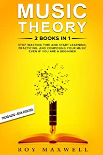 Music Theory: 2 Books in 1: Stop Wasting Time and Start Learning, Practicing, and Composing Your Music Even if You Are A B...