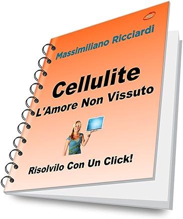 Cellulite: LAmore Non Vissuto (Risolvilo con un Click! Vol. 8)