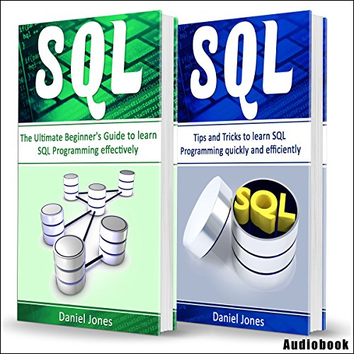 Sql: 2 Books in 1 - The Ultimate Beginner's Guide to Learn SQL Programming Effectively & Tips and Tricks to Learn SQL Programming audiobook cover art