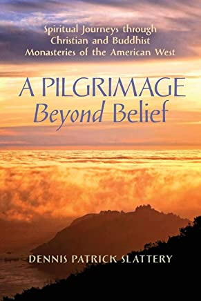 A Pilgrimage Beyond Belief: Spiritual Journeys through Christian and Buddhist Monasteries of the American West