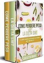 PERDERE PESO E LA DIETA SIRT; La guida completa per dimagrire velocemente grazie alla dieta Sirt (Italian Edition)