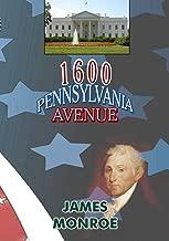 1600 Pennsylvania Avenue: James Monroe