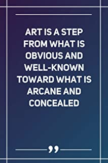 Art Is A Step From What Is Obvious And Well-Known Toward What Is Arcane And Concealed: Wide Ruled Lined Paper Notebook | G...