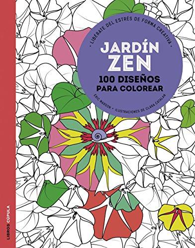 Jardín zen: 100 diseños para colorear. Libérate del estrés de forma creativa (Hobbies)