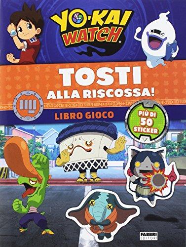 Tosti alla riscossa! Yo-kai Watch. Libro gioco. Con adesivi. Ediz. a colori (Varia 4-6 anni)