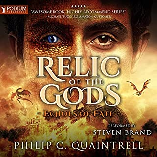 Relic of the Gods     Echoes of Fate, Book 3              Written by:                                                                                                                                 Philip C. Quaintrell                               Narrated by:                                                                                                                                 Steven Brand                      Length: 16 hrs and 57 mins     11 ratings     Overall 4.7
