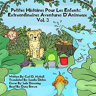Petites Histoires Pour Les Enfants: Extraordinaires Aventures D'Animaux: Volume 3 [Short Stories for Kids: Amazing Animal Adventures, Volume 3]                   Auteur(s):                                                                                                                                 Carl D. Nuttall                               Narrateur(s):                                                                                                                                 Dany Brown                      Durée: 23 min     Pas de évaluations     Au global 0,0