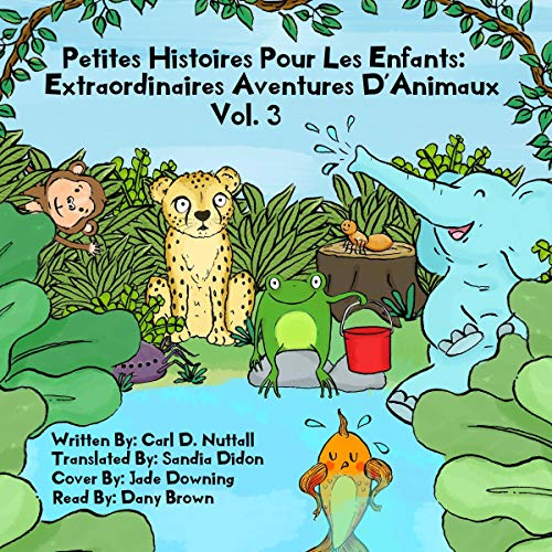Petites Histoires Pour Les Enfants: Extraordinaires Aventures D'Animaux: Volume 3 [Short Stories for Kids: Amazing Animal Adventures, Volume 3] audiobook cover art