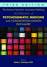 The American Psychiatric Association Publishing Textbook of Psychosomatic Medicine and Consultation-Liaison Psychiatry 3ed