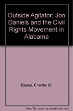 Outside Agitator: Jon Daniels and the Civil Rights Movement in Alabama
