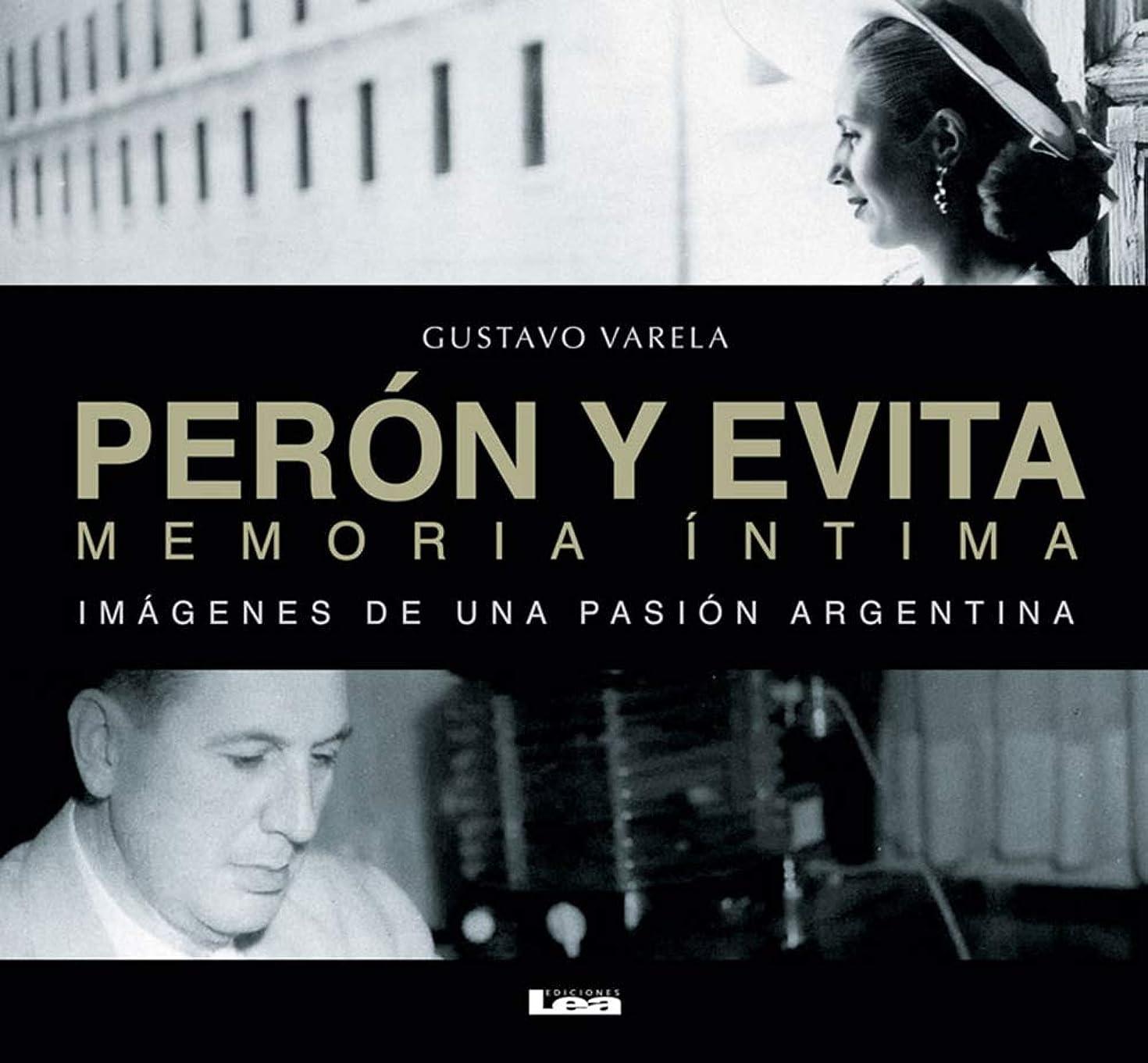 Perón y Evita, memoria íntima: Imágenes de una pasión argentina (Spanish Edition)