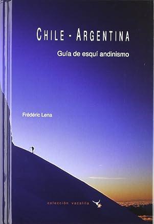 Chile - Argentina, Guia de esqui andinismo (Spanish Edition)