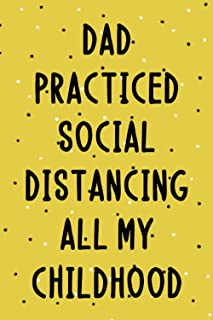 Dad Practiced Social Distancing All My Childhood: Funny and Sarcastic Notebook for Dad