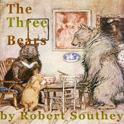 The Three Bears                   By:                                                                                                                                 Robert Southey                               Narrated by:                                                                                                                                 Kathy Verduin                      Length: 4 mins     Not rated yet     Overall 0.0