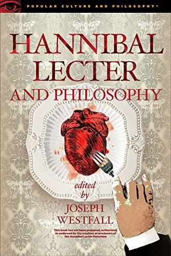 Hannibal Lecter and Philosophy: The Heart of the Matter (Popular Culture and Philosophy, 96, Band 96)
