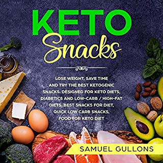 Keto Snacks: Lose Weight, Save Time and Try the Best Ketogenic Snacks audiobook cover art