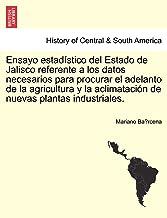 Ensayo estadístico del Estado de Jalisco referente a los datos necesarios para procurar el adelanto de la agricultura y la aclimatación de nuevas plantas industriales.