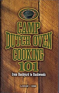 Camp Dutch Oven Cooking 101 from Backyard to Backwoods