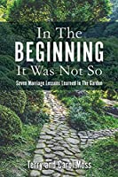 In The Beginning It Was Not So: Seven Marriage Lessons Learned In The Garden