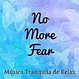 No More Fear - Música Tranquila de Relax para Sanar el Alma Alineación de Chakras Ayuda para Dormir con Sonidos Naturales New Age Instrumentales