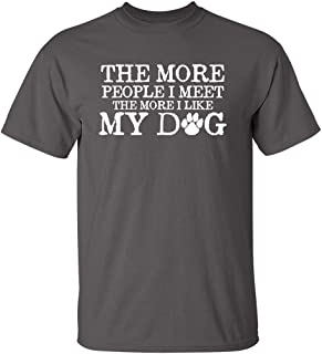 The More People I Meet Pets Dogs Animals Graphic Novelty Sarcastic Funny T Shirt