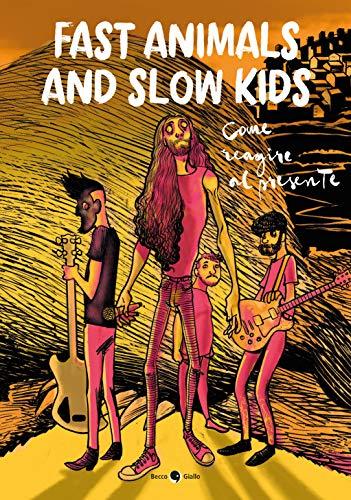 Fast Animals and Slow Kids. Come reagire al presente