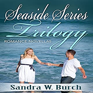 Seaside Series Trilogy     Romance Novellas              By:                                                                                                                                 Sandra W. Burch                               Narrated by:                                                                                                                                 Greta Gorsuch                      Length: 6 hrs and 19 mins     11 ratings     Overall 5.0