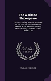 The Works of Shakespeare: The Text Carefully Restored According to the First Editions: Measure for Measure. Much ADO about...
