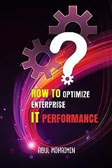 How to Optimize Enterprise IT Performance Kindle Edition