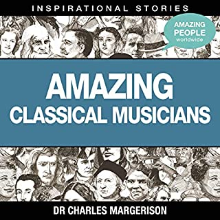 Amazing Classical Musicians                   Written by:                                                                                                                                 Dr. Charles Margerison                               Narrated by:                                                                                                                                 full cast                      Length: 1 hr and 5 mins     Not rated yet     Overall 0.0