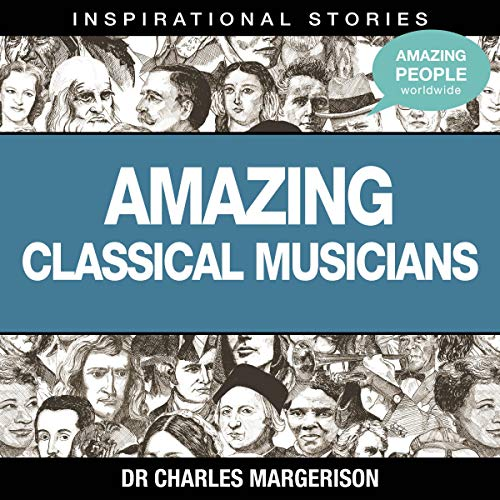Amazing Classical Musicians                   By:                                                                                                                                 Dr. Charles Margerison                               Narrated by:                                                                                                                                 full cast                      Length: 1 hr and 5 mins     Not rated yet     Overall 0.0
