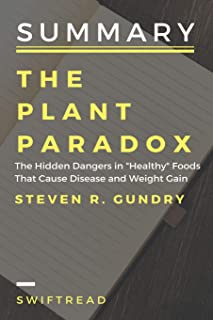 Summary: The plant paradox: The Hidden Dangers in Healthy Foods That Cause Disease and Weight Gain By Dr Steven Gundry