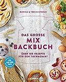 Das große Mix-Backbuch: Über 100 Rezepte für den Thermomix - Für TM5 & TM31