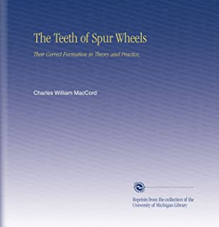 The Teeth of Spur Wheels: Their Correct Formation in Theory and Practice,