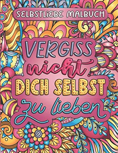 Vergiss nicht, dich selbst zu lieben: Zen Mandala Malbuch mit inspirierenden Sprüchen | Ausmalbuch für mehr Selbstliebe und Achtsamkeit | Stressabbau für Erwachsene