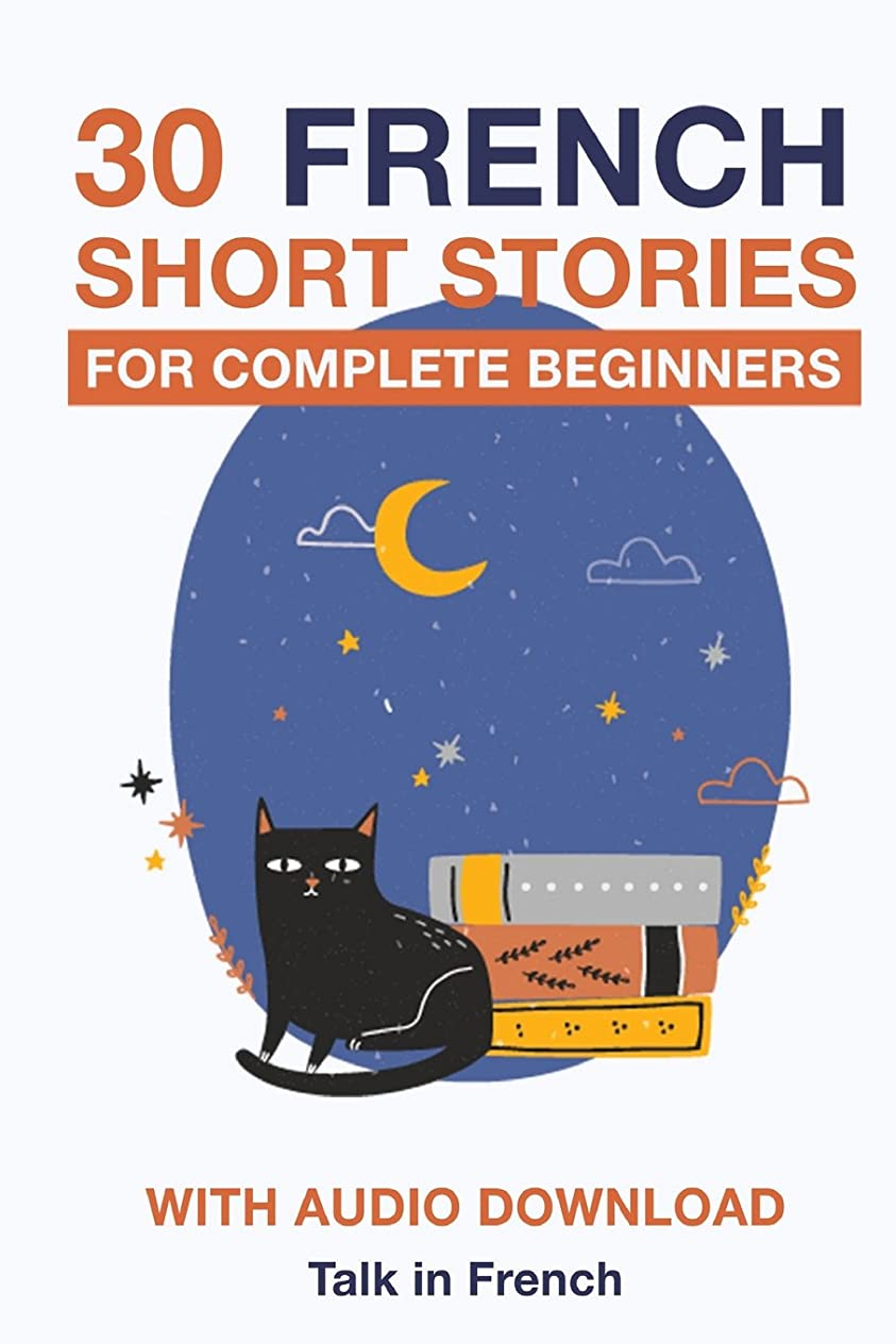 合併はっきりと手術30 French Short Stories for Complete Beginners: Improve your reading and listening skills in French (Learn French for Beginners)