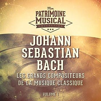 Les grands compositeurs de la musique classique : Johann Sebastian Bach, Vol. 1