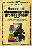 Manuale di cinematografia professionale. L' immagine analogica ed elettronica, il cinema digitale, la gestione del colore (Vol. 2)