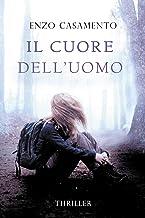 Il cuore dell'uomo: Un thriller venato di romance, un romanzo giallo con elementi fantastici, una storia di riscatto e cor...