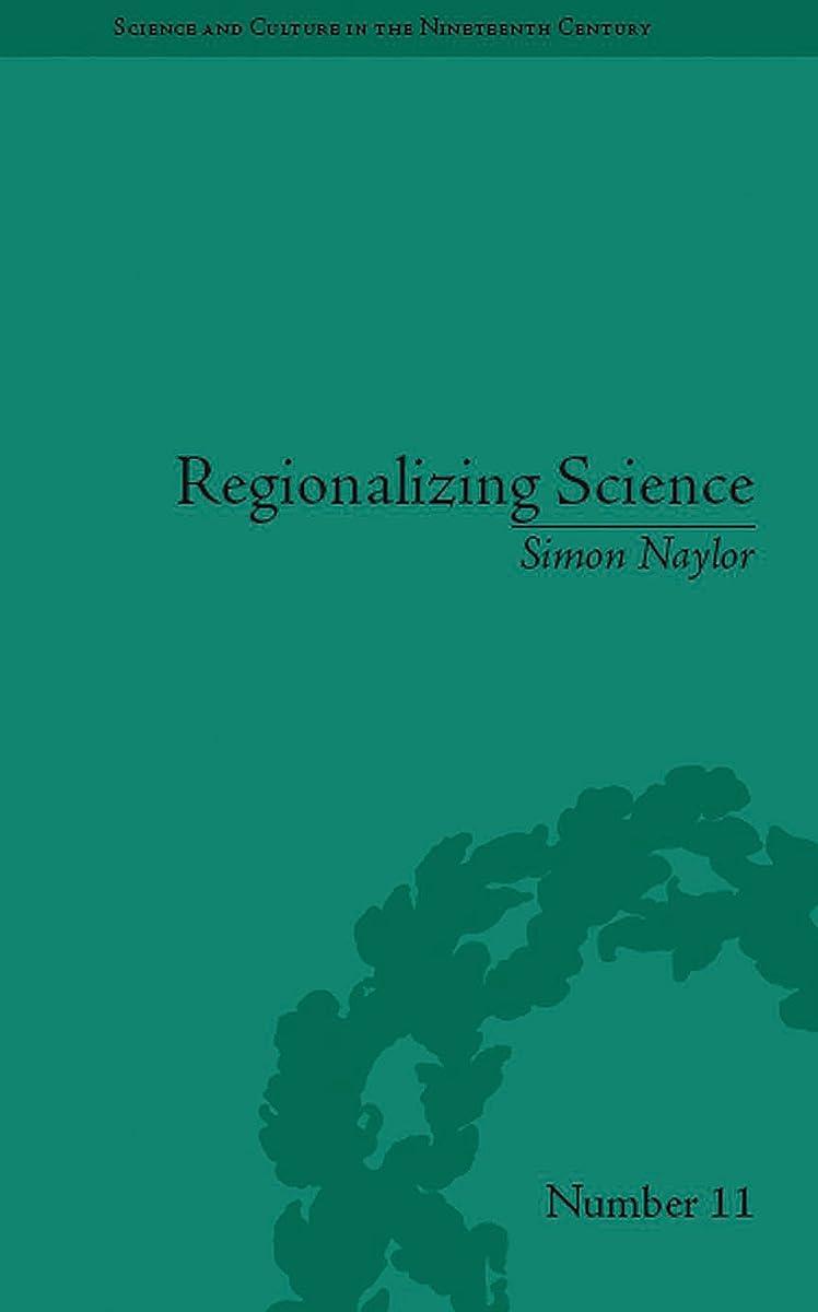 火曜日フラフープ人間Regionalizing Science: Placing Knowledges in Victorian England (Sci & Culture in the Nineteenth Century Book 11) (English Edition)