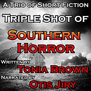 Triple Shot of Southern Horror                   By:                                                                                                                                 Tonia Brown                               Narrated by:                                                                                                                                 Otis Jiry                      Length: 1 hr and 44 mins     3 ratings     Overall 5.0