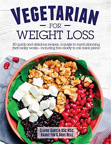 Vegetarian For Weight Loss: 80 quick and delicious recipes, a guide to meal planning that works - including 5 ready to roll meal plans