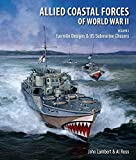 Allied Coastal Forces of World War II: Volume 1: Fairmile Designs and U.S. Submarine Chasers