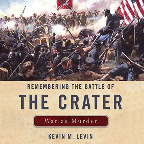 Remembering the Battle of the Crater: War as Murder audiobook cover art