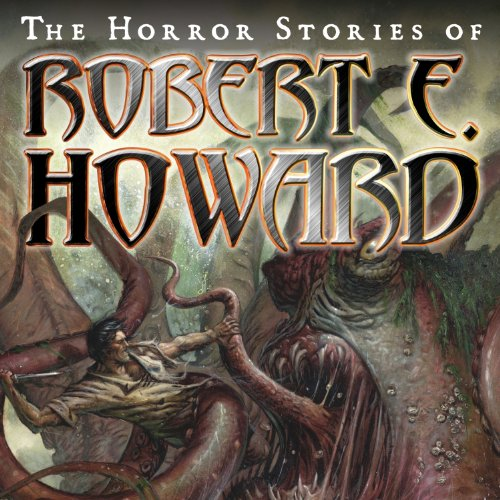 The Horror Stories of Robert E. Howard audiobook cover art