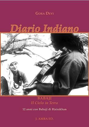 Diario Indiano Babaji Il Cielo in Terra: 12 anni con Babaji di Hairakhan (Storie di un Amore Infinito)