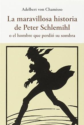 La maravillosa historia de Peter Schlemihl : o el hombre que perdió su sombra