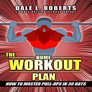 The Home Workout Plan     How to Master Pull-ups in 30 Days              By:                                                                                                                                 Dale L. Roberts                               Narrated by:                                                                                                                                 Marcus Schweiz                      Length: 12 mins     3 ratings     Overall 5.0