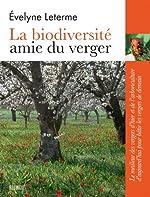 La biodiversité amie du verger - Le meilleur des vergers d'hier et de l'arboriculture d'aujourd'hui pour bâtir les vergers de demain d'Evelyne Leterme